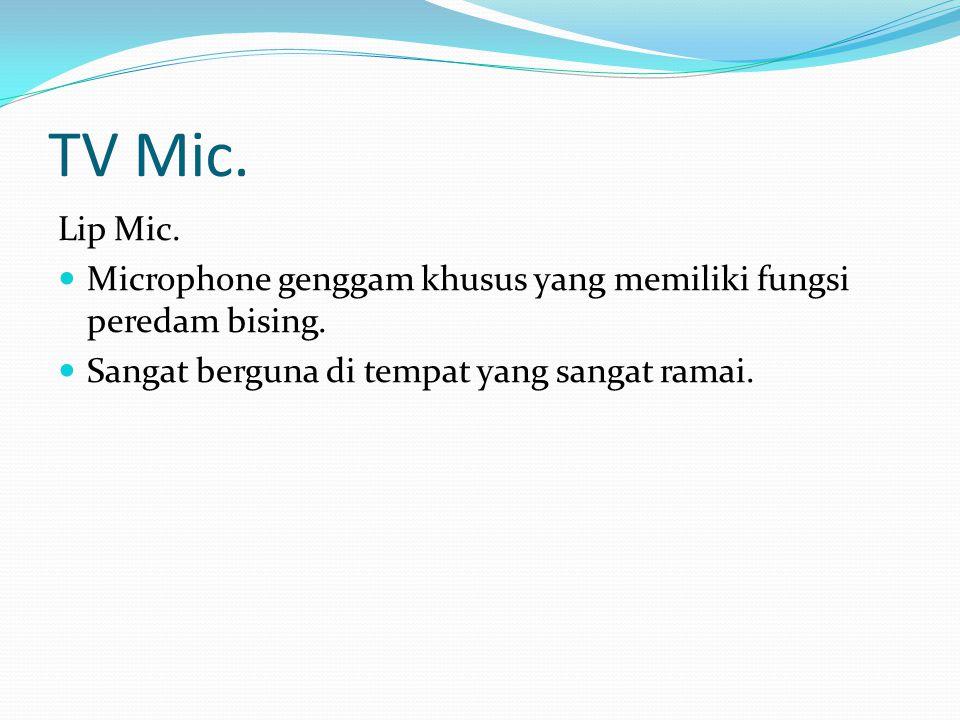 TV Mic. Lip Mic. Microphone genggam khusus yang memiliki fungsi peredam bising. Sangat berguna di tempat yang sangat ramai.