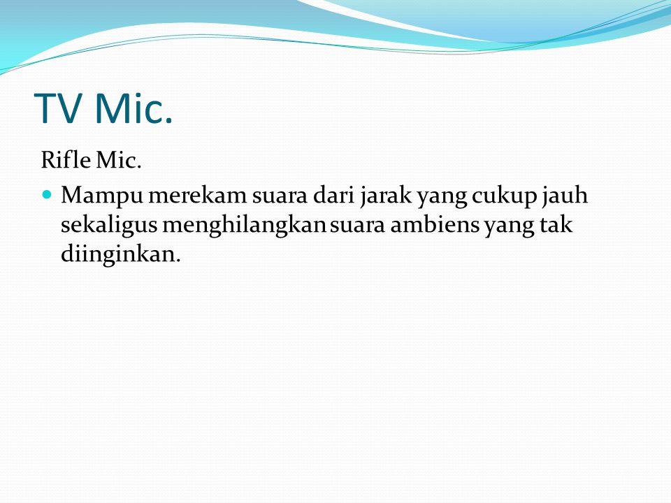 TV Mic.Radio Mic. Microphone yang dihubungkan dengan transmitter.