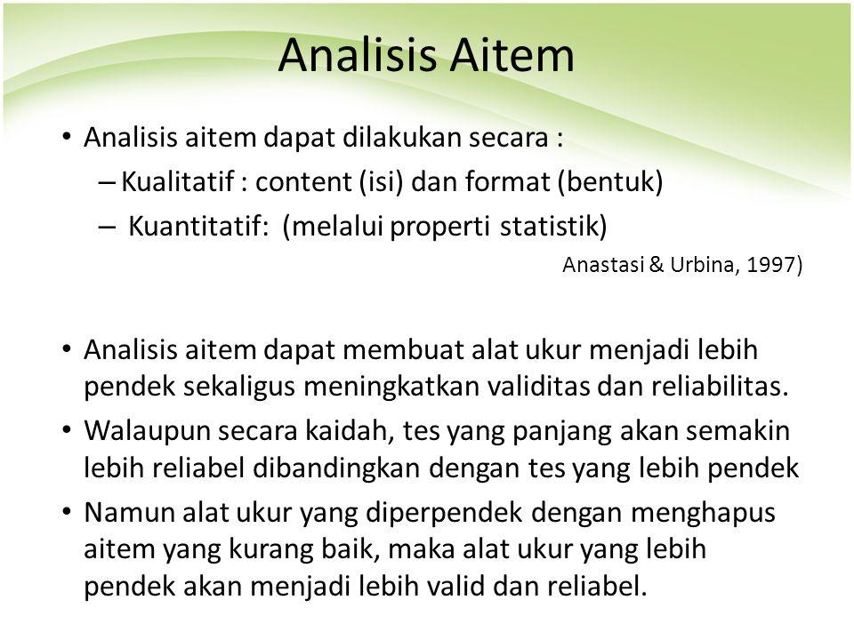 Analisis aitem dapat dilakukan secara : – Kualitatif : content (isi) dan format (bentuk) – Kuantitatif: (melalui properti statistik) Anastasi & Urbina