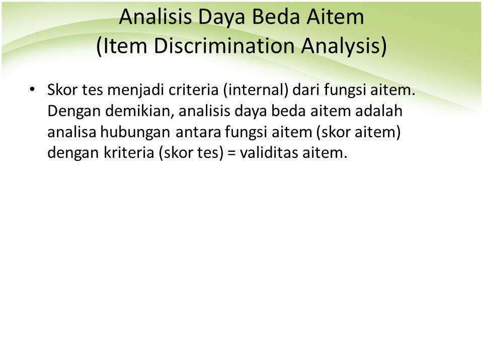 Skor tes menjadi criteria (internal) dari fungsi aitem. Dengan demikian, analisis daya beda aitem adalah analisa hubungan antara fungsi aitem (skor ai