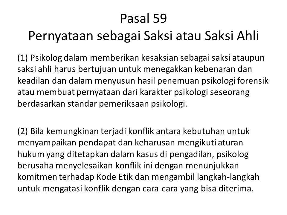 Pasal 59 Pernyataan sebagai Saksi atau Saksi Ahli (1) Psikolog dalam memberikan kesaksian sebagai saksi ataupun saksi ahli harus bertujuan untuk meneg