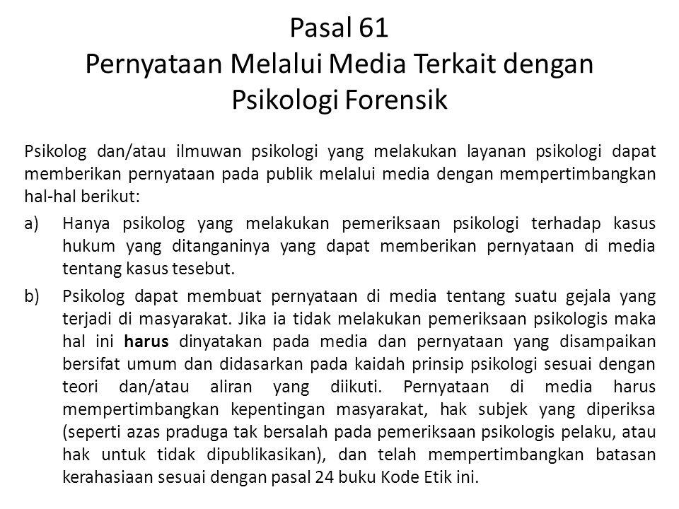 Pasal 61 Pernyataan Melalui Media Terkait dengan Psikologi Forensik Psikolog dan/atau ilmuwan psikologi yang melakukan layanan psikologi dapat memberi