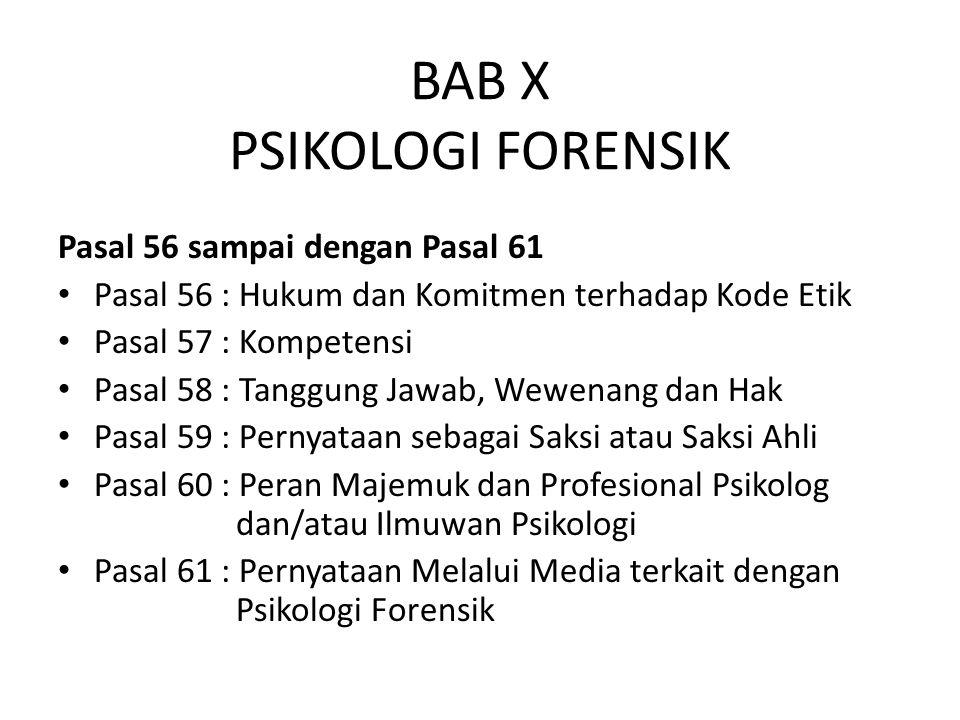 BAB X PSIKOLOGI FORENSIK Pasal 56 sampai dengan Pasal 61 Pasal 56 : Hukum dan Komitmen terhadap Kode Etik Pasal 57 : Kompetensi Pasal 58 : Tanggung Ja