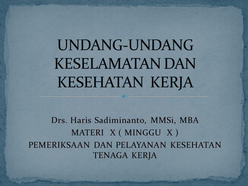 Drs. Haris Sadiminanto, MMSi, MBA MATERI X ( MINGGU X ) PEMERIKSAAN DAN PELAYANAN KESEHATAN TENAGA KERJA