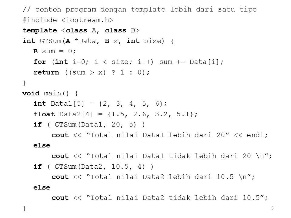 5 // contoh program dengan template lebih dari satu tipe #include template int GTSum(A *Data, B x, int size) { B sum = 0; for (int i=0; i < size; i++)
