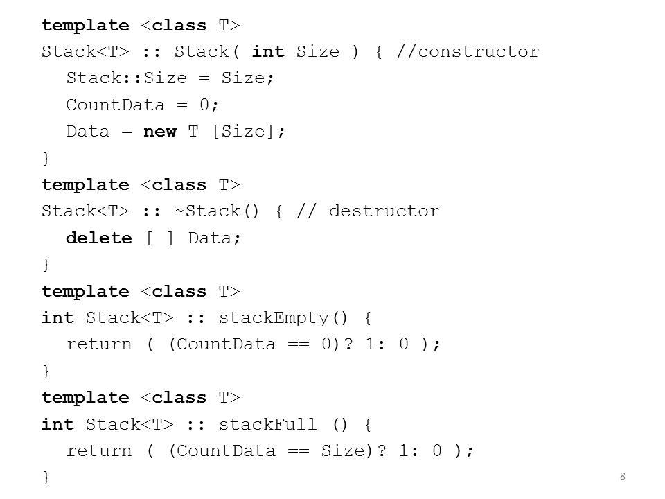 9 template void Stack :: Push (T nilai) { if ( !stackFull() ) Data[CountData++] = nilai; else cerr << Stack penuh << endl; } template T Stack :: Pop() { if ( stackEmpty() ) { cerr << Stack kosong << endl; exit(1); } return ( Data[--CountData] ); }