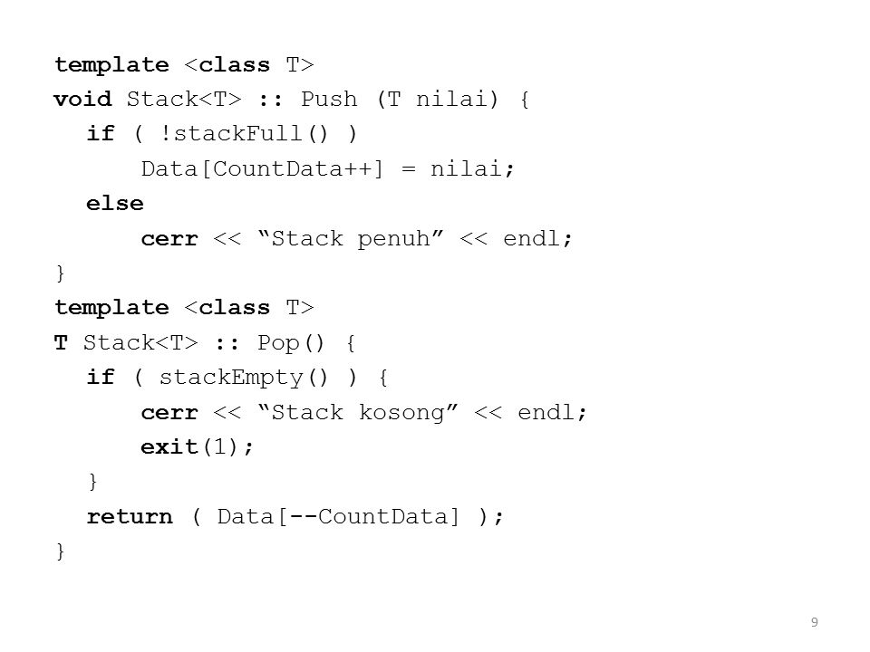 10 void main() { clrscr(); Stack s1; s1.Push(10.85); s1.Push(25.2); cout << Isi stack bilangan real: << endl; cout 1 = << s1.Pop() << endl; cout 2 = << s1.Pop() << endl; Stack s2; s2.Push(100); s2.Push(10); s2.Push(5); cout << Isi stack bilangan bulat: << endl; cout 1 = << s2.Pop() << endl; cout 2 = << s2.Pop() << endl; cout 3 = << s2.Pop() << endl; }
