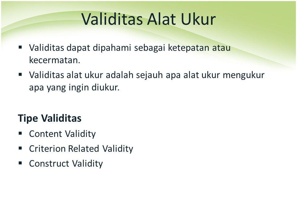  Validitas dapat dipahami sebagai ketepatan atau kecermatan.  Validitas alat ukur adalah sejauh apa alat ukur mengukur apa yang ingin diukur. Tipe V
