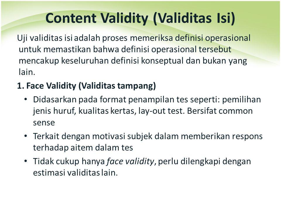 Uji validitas isi adalah proses memeriksa definisi operasional untuk memastikan bahwa definisi operasional tersebut mencakup keseluruhan definisi kons
