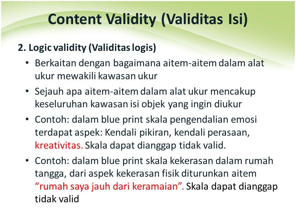 2. Logic validity (Validitas logis) Berkaitan dengan bagaimana aitem-aitem dalam alat ukur mewakili kawasan ukur Sejauh apa aitem-aitem dalam alat uku