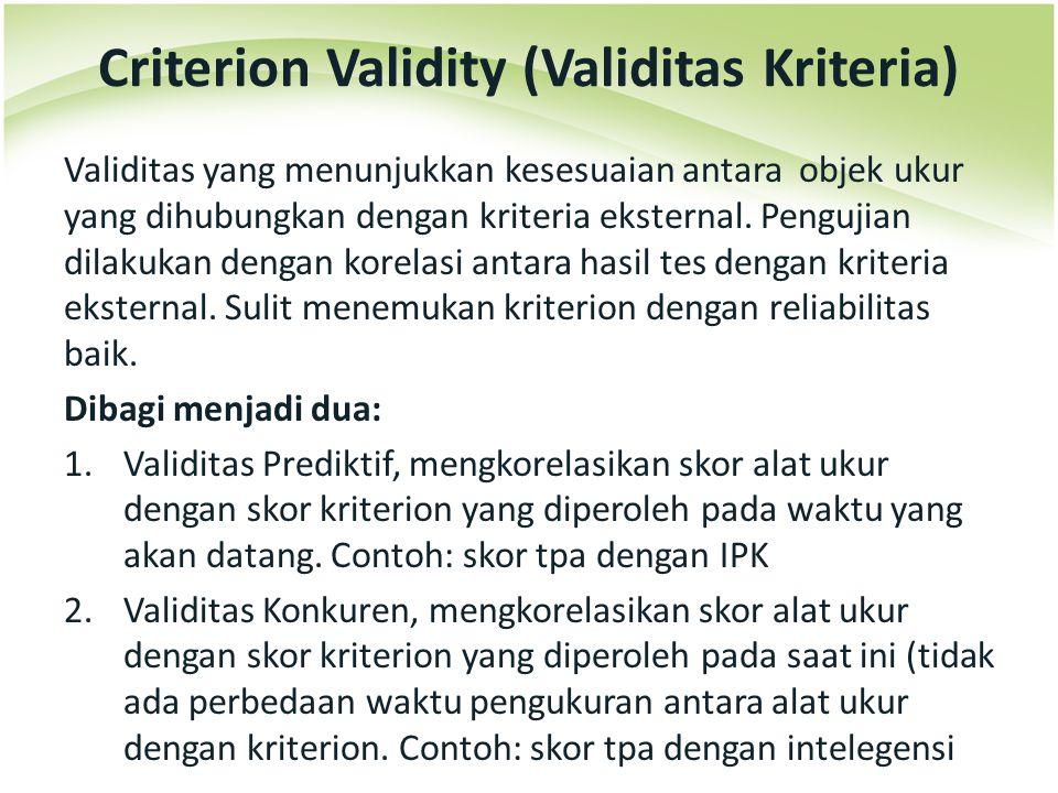 Validitas yang menunjukkan kesesuaian antara objek ukur yang dihubungkan dengan kriteria eksternal. Pengujian dilakukan dengan korelasi antara hasil t