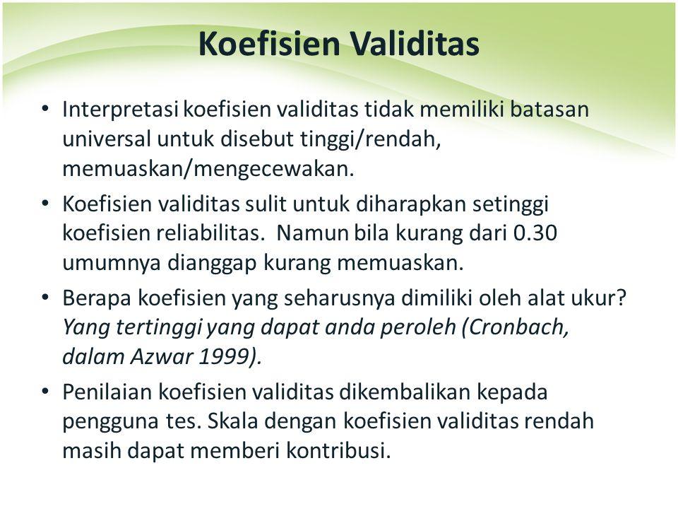 Interpretasi koefisien validitas tidak memiliki batasan universal untuk disebut tinggi/rendah, memuaskan/mengecewakan. Koefisien validitas sulit untuk