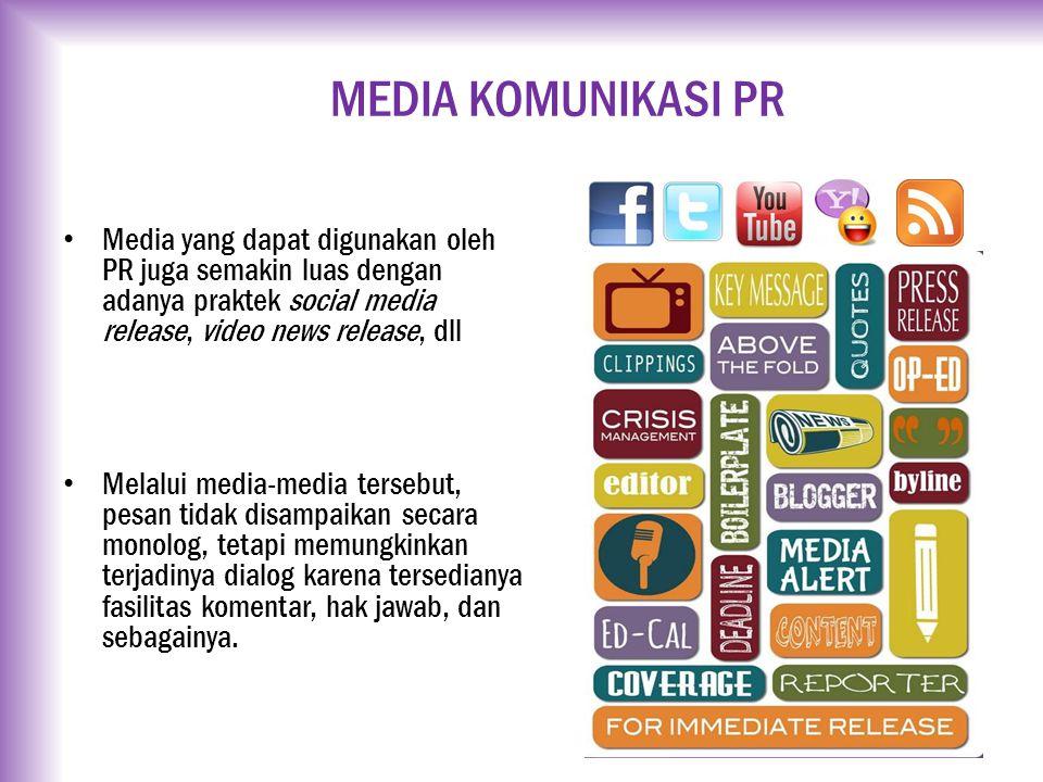 MEDIA KOMUNIKASI PR Media yang dapat digunakan oleh PR juga semakin luas dengan adanya praktek social media release, video news release, dll Melalui m