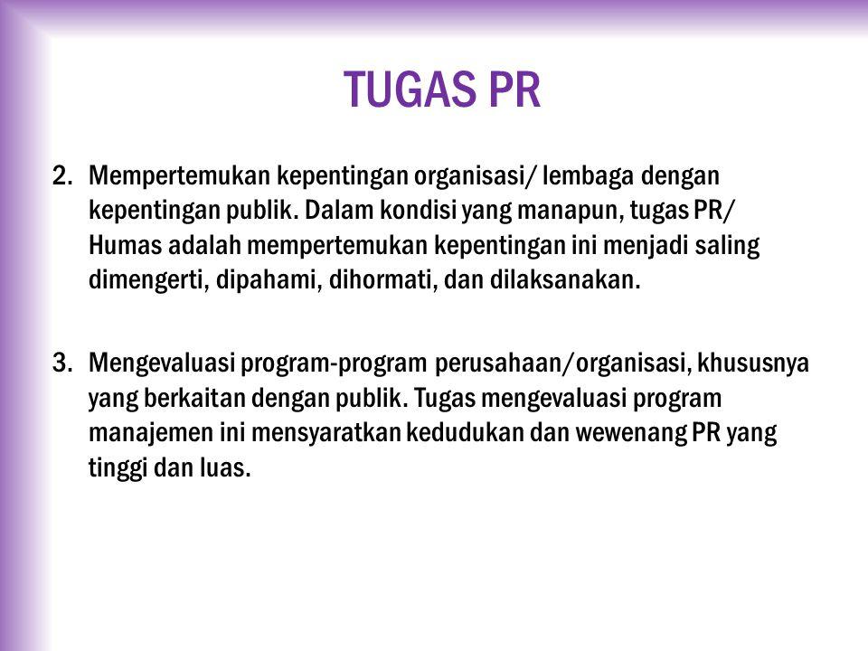 TUGAS PR 2.Mempertemukan kepentingan organisasi/ lembaga dengan kepentingan publik. Dalam kondisi yang manapun, tugas PR/ Humas adalah mempertemukan k