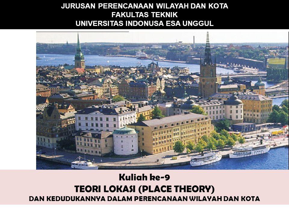 Kuliah ke-9 TEORI LOKASI (PLACE THEORY) DAN KEDUDUKANNYA DALAM PERENCANAAN WILAYAH DAN KOTA JURUSAN PERENCANAAN WILAYAH DAN KOTA FAKULTAS TEKNIK UNIVE
