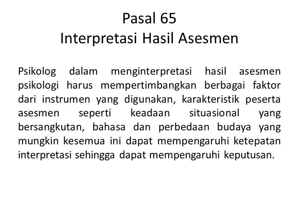Pasal 65 Interpretasi Hasil Asesmen Psikolog dalam menginterpretasi hasil asesmen psikologi harus mempertimbangkan berbagai faktor dari instrumen yang