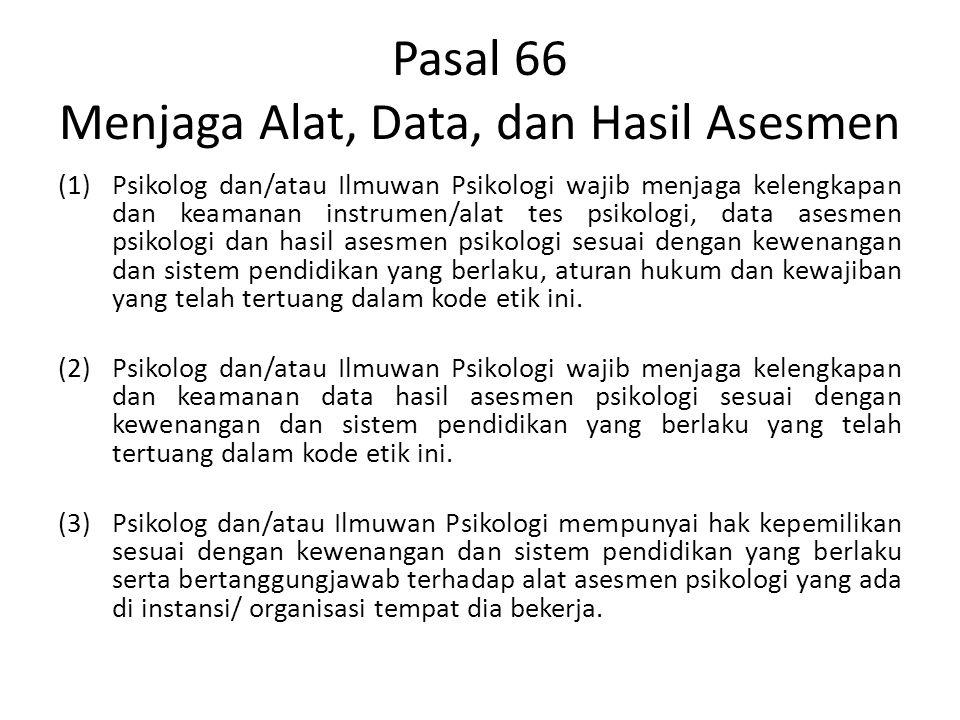 Pasal 66 Menjaga Alat, Data, dan Hasil Asesmen (1)Psikolog dan/atau Ilmuwan Psikologi wajib menjaga kelengkapan dan keamanan instrumen/alat tes psikol