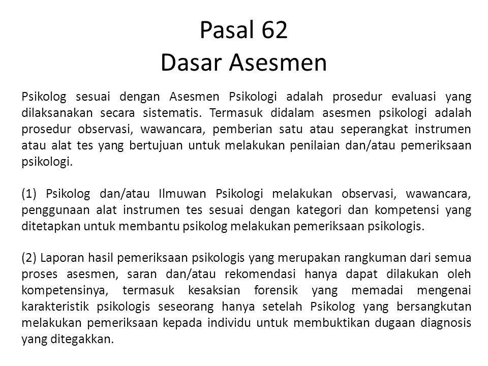 Pasal 62 Dasar Asesmen Psikolog sesuai dengan Asesmen Psikologi adalah prosedur evaluasi yang dilaksanakan secara sistematis. Termasuk didalam asesmen