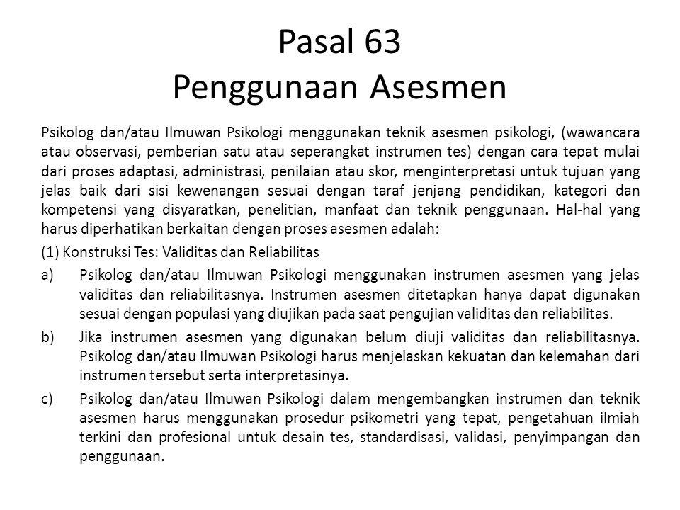Pasal 63 Penggunaan Asesmen Psikolog dan/atau Ilmuwan Psikologi menggunakan teknik asesmen psikologi, (wawancara atau observasi, pemberian satu atau s