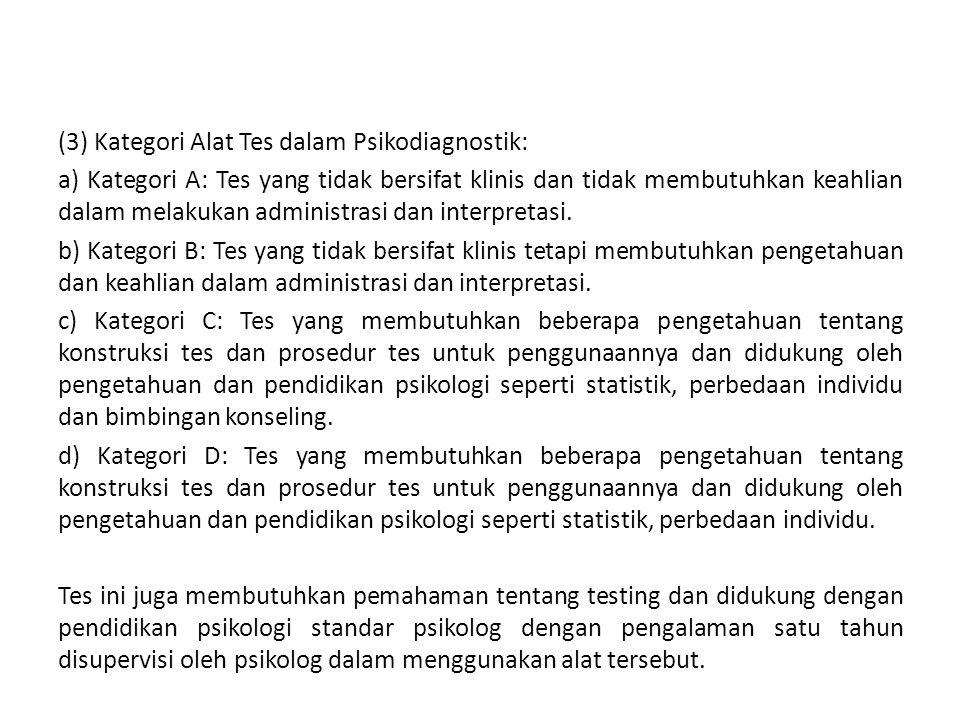 (3) Kategori Alat Tes dalam Psikodiagnostik: a) Kategori A: Tes yang tidak bersifat klinis dan tidak membutuhkan keahlian dalam melakukan administrasi