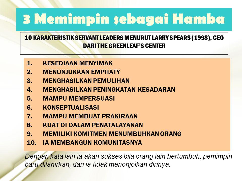 22 10 KARAKTERISTIK SERVANT LEADERS MENURUT LARRY SPEARS (1998), CEO DARI THE GREENLEAF'S CENTER 1.KESEDIAAN MENYIMAK 2.MENUNJUKKAN EMPHATY 3.MENGHASI
