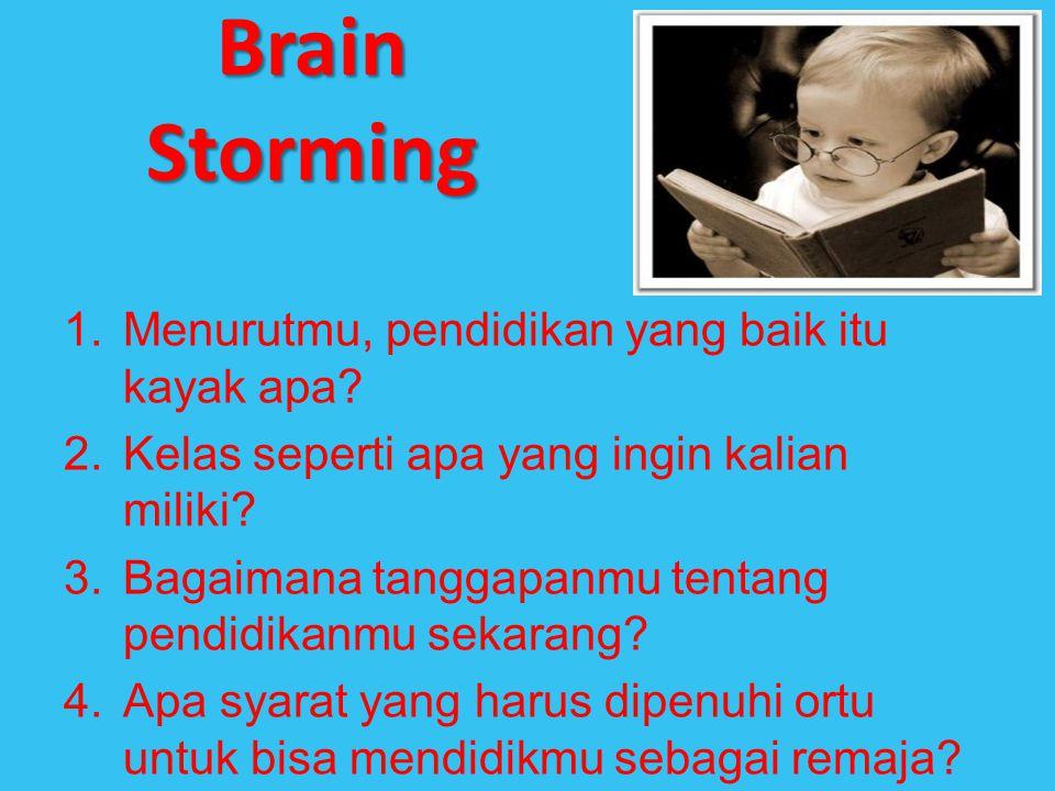 Brain Storming 1.Menurutmu, pendidikan yang baik itu kayak apa? 2.Kelas seperti apa yang ingin kalian miliki? 3.Bagaimana tanggapanmu tentang pendidik