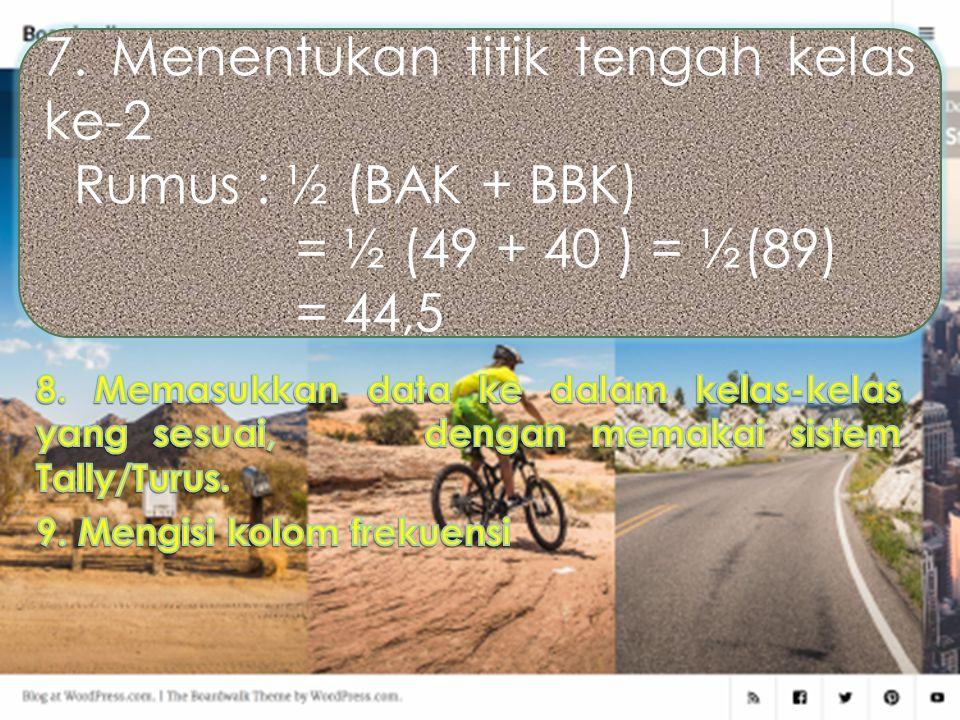 5. Nilai Interval Kelas I = Interval R = Range/jangkauan K = Banyaknya kelas 6.Menentukan batas-batas kelas