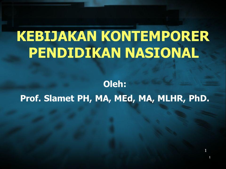 1 1 KEBIJAKAN KONTEMPORER PENDIDIKAN NASIONAL Oleh: Prof. Slamet PH, MA, MEd, MA, MLHR, PhD.