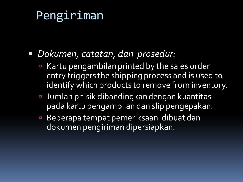 Pengiriman  Dokumen, catatan, dan prosedur:  Kartu pengambilan printed by the sales order entry triggers the shipping process and is used to identif