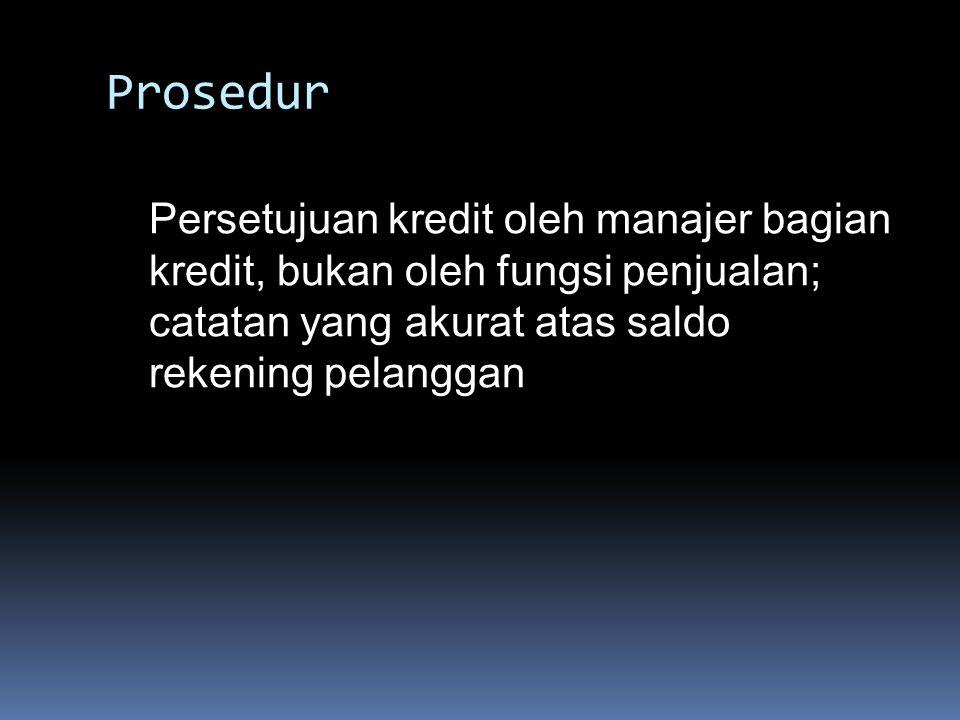 Prosedur Persetujuan kredit oleh manajer bagian kredit, bukan oleh fungsi penjualan; catatan yang akurat atas saldo rekening pelanggan