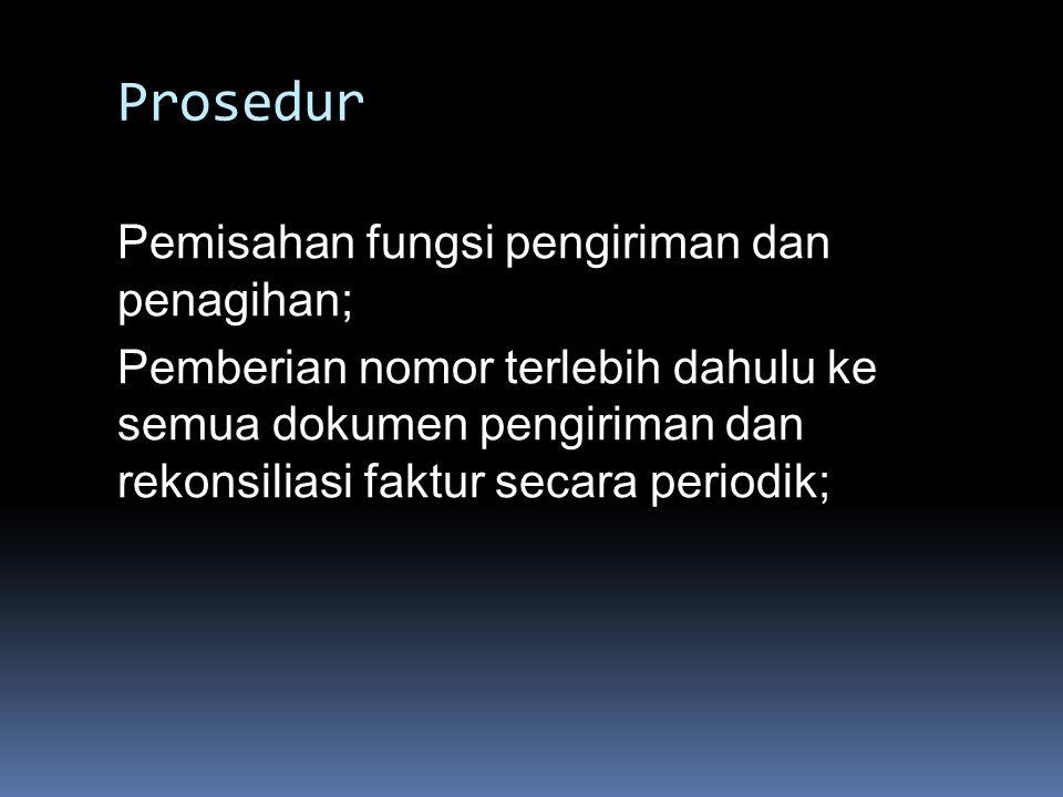 Prosedur Pemisahan fungsi pengiriman dan penagihan; Pemberian nomor terlebih dahulu ke semua dokumen pengiriman dan rekonsiliasi faktur secara periodi