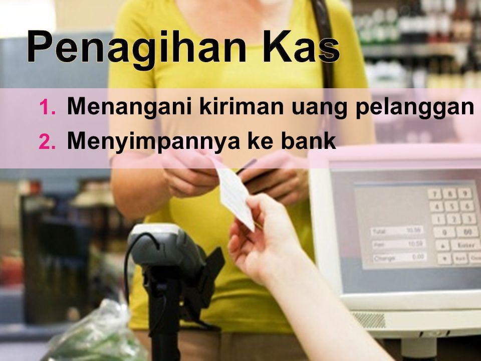  Menangani kiriman uang pelanggan  Menyimpannya ke bank