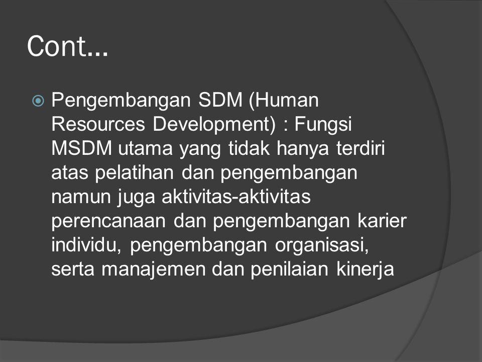  Pengembangan SDM (Human Resources Development) : Fungsi MSDM utama yang tidak hanya terdiri atas pelatihan dan pengembangan namun juga aktivitas-akt