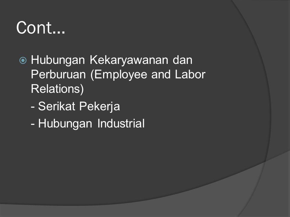 Cont…  Hubungan Kekaryawanan dan Perburuan (Employee and Labor Relations) - Serikat Pekerja - Hubungan Industrial