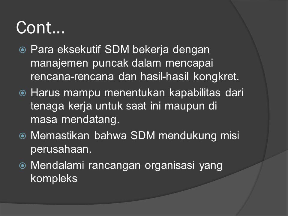 Cont…  Para eksekutif SDM bekerja dengan manajemen puncak dalam mencapai rencana-rencana dan hasil-hasil kongkret.  Harus mampu menentukan kapabilit