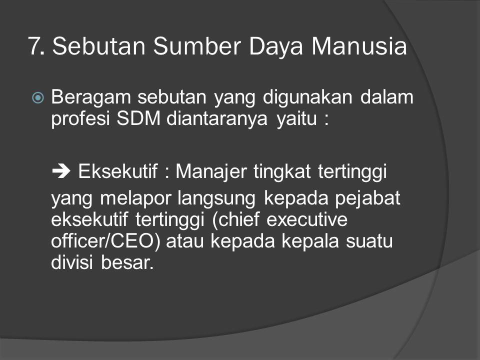 7. Sebutan Sumber Daya Manusia  Beragam sebutan yang digunakan dalam profesi SDM diantaranya yaitu :  Eksekutif : Manajer tingkat tertinggi yang mel