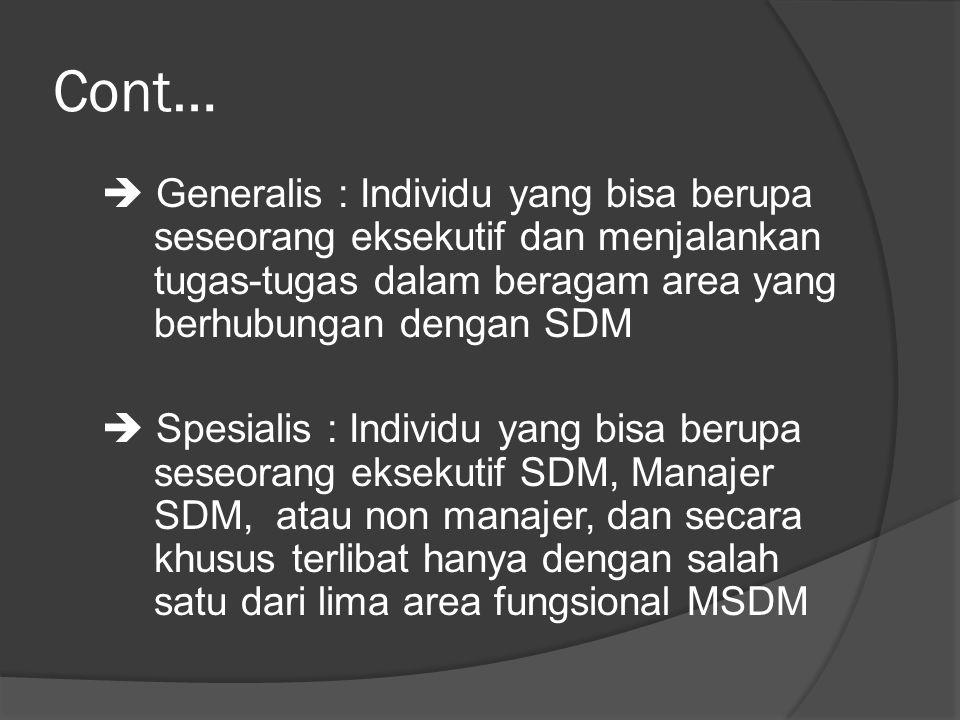 Cont…  Generalis : Individu yang bisa berupa seseorang eksekutif dan menjalankan tugas-tugas dalam beragam area yang berhubungan dengan SDM  Spesial