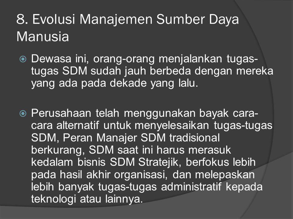 8. Evolusi Manajemen Sumber Daya Manusia  Dewasa ini, orang-orang menjalankan tugas- tugas SDM sudah jauh berbeda dengan mereka yang ada pada dekade