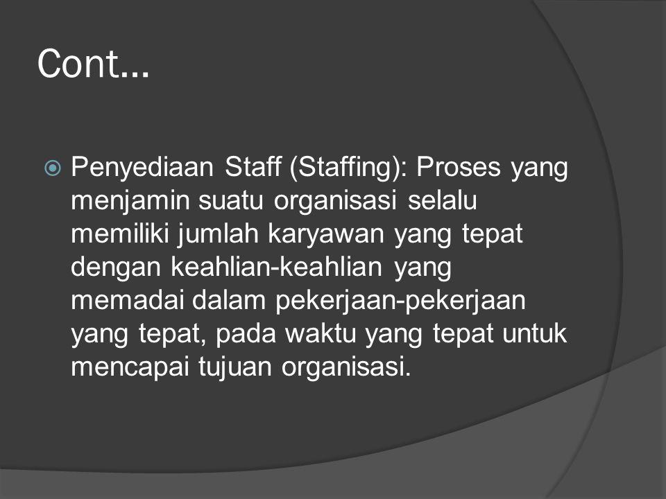  Penyediaan Staff (Staffing): Proses yang menjamin suatu organisasi selalu memiliki jumlah karyawan yang tepat dengan keahlian-keahlian yang memadai