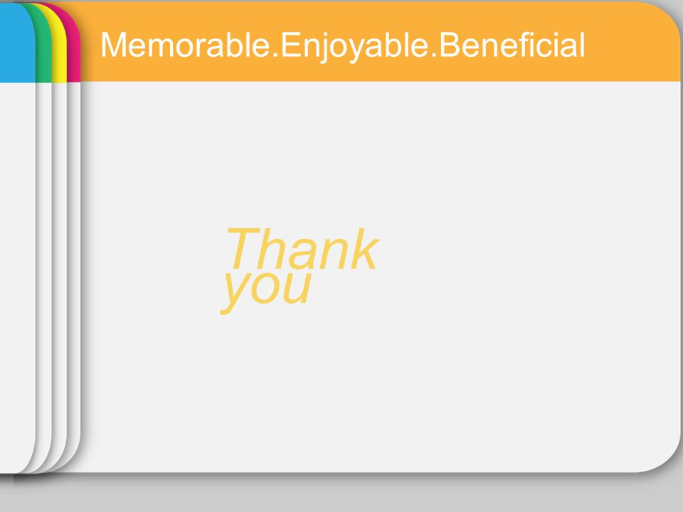 Thank you Memorable.Enjoyable.Beneficial