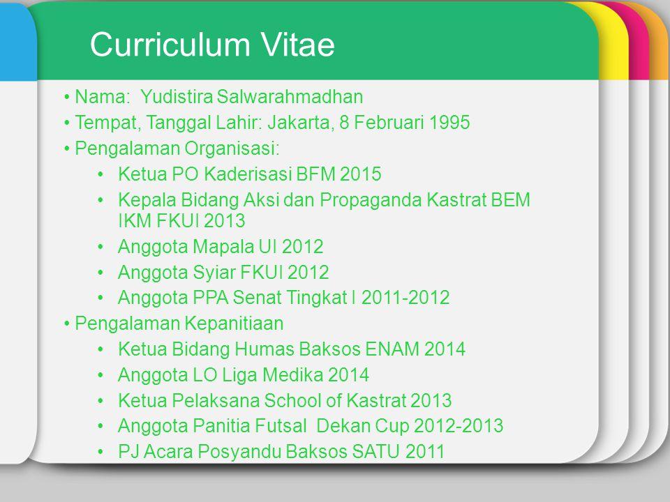 Nama: Yudistira Salwarahmadhan Tempat, Tanggal Lahir: Jakarta, 8 Februari 1995 Pengalaman Organisasi: Ketua PO Kaderisasi BFM 2015 Kepala Bidang Aksi