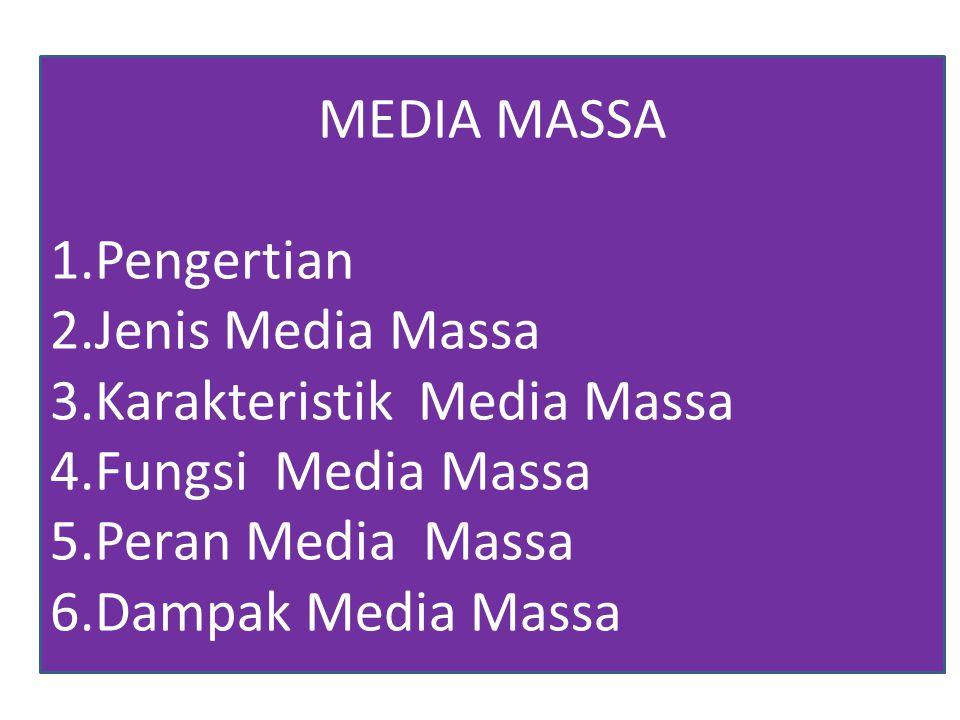 MEDIA MASSA 1.Pengertian 2.Jenis Media Massa 3.Karakteristik Media Massa 4.Fungsi Media Massa 5.Peran Media Massa 6.Dampak Media Massa