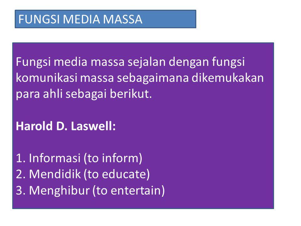 Fungsi media massa sejalan dengan fungsi komunikasi massa sebagaimana dikemukakan para ahli sebagai berikut.
