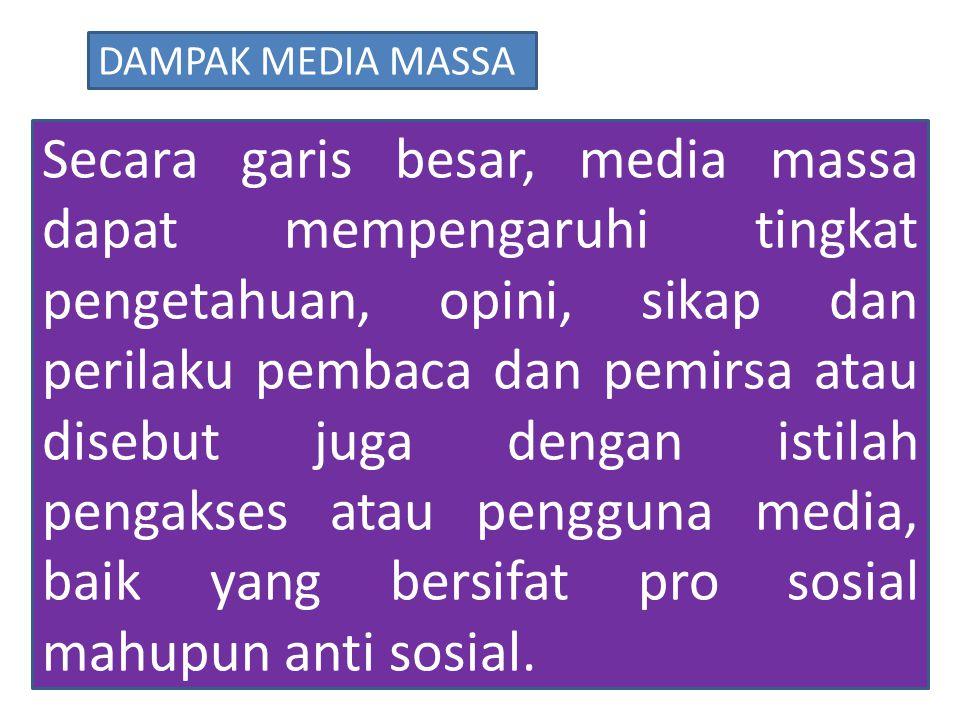 Secara garis besar, media massa dapat mempengaruhi tingkat pengetahuan, opini, sikap dan perilaku pembaca dan pemirsa atau disebut juga dengan istilah pengakses atau pengguna media, baik yang bersifat pro sosial mahupun anti sosial.