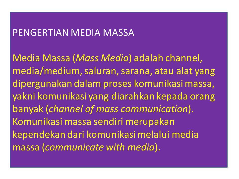 PENGERTIAN MEDIA MASSA Media Massa (Mass Media) adalah channel, media/medium, saluran, sarana, atau alat yang dipergunakan dalam proses komunikasi massa, yakni komunikasi yang diarahkan kepada orang banyak (channel of mass communication).