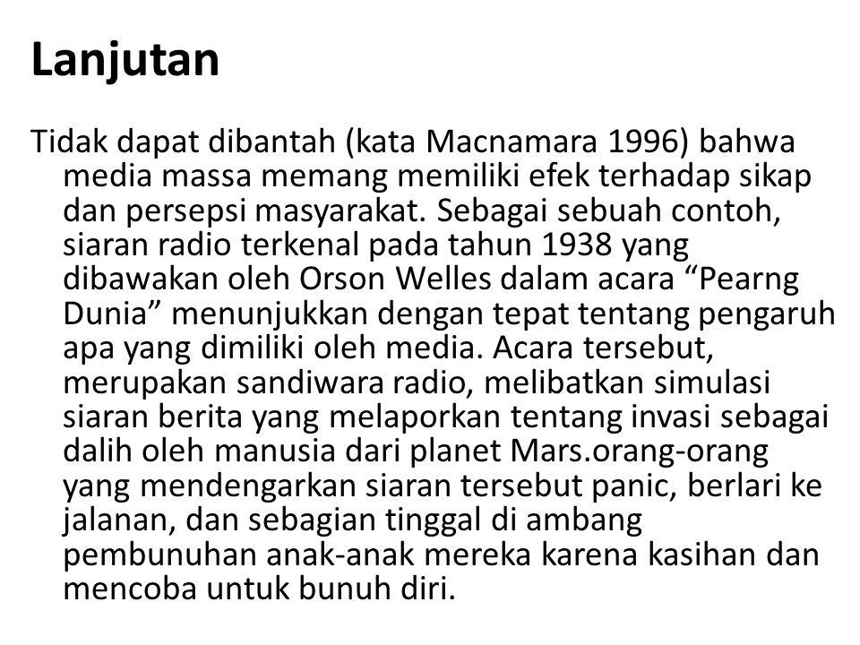 Lanjutan Tidak dapat dibantah (kata Macnamara 1996) bahwa media massa memang memiliki efek terhadap sikap dan persepsi masyarakat.