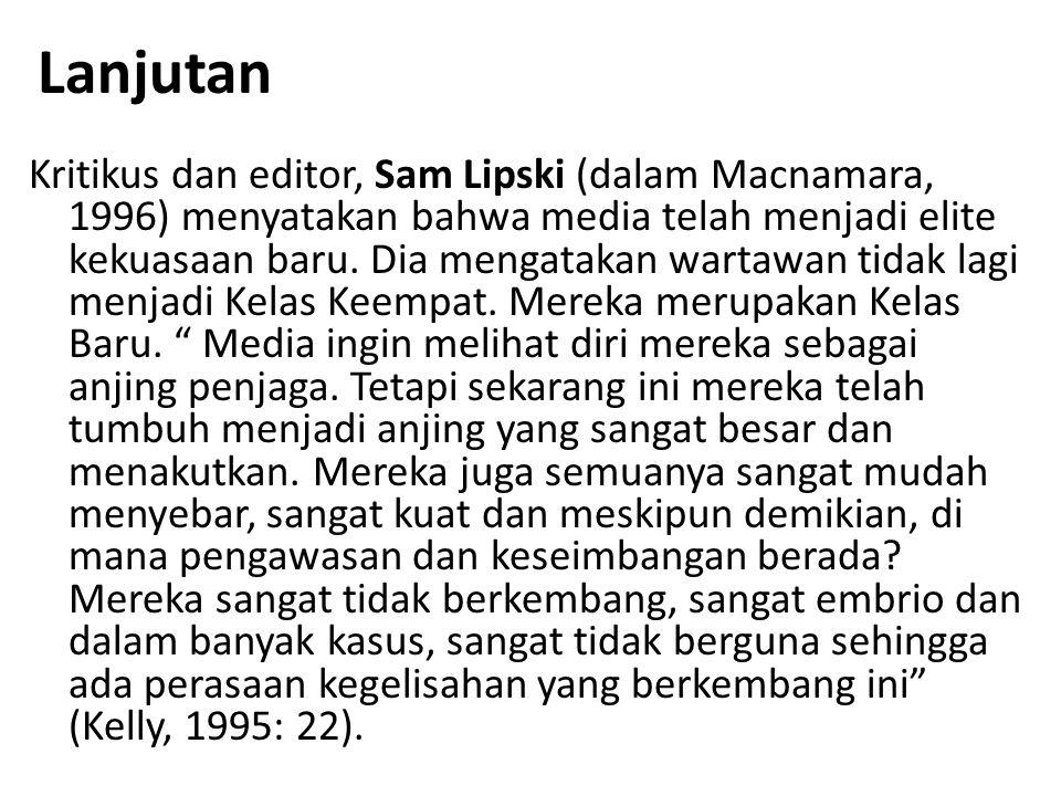 Lanjutan Kritikus dan editor, Sam Lipski (dalam Macnamara, 1996) menyatakan bahwa media telah menjadi elite kekuasaan baru.