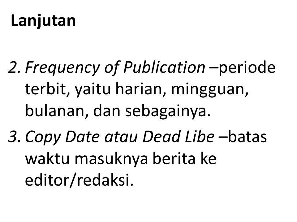 Lanjutan 2.Frequency of Publication –periode terbit, yaitu harian, mingguan, bulanan, dan sebagainya.
