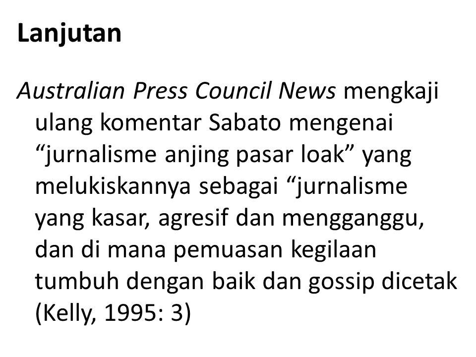 Lanjutan Australian Press Council News mengkaji ulang komentar Sabato mengenai jurnalisme anjing pasar loak yang melukiskannya sebagai jurnalisme yang kasar, agresif dan mengganggu, dan di mana pemuasan kegilaan tumbuh dengan baik dan gossip dicetak (Kelly, 1995: 3)