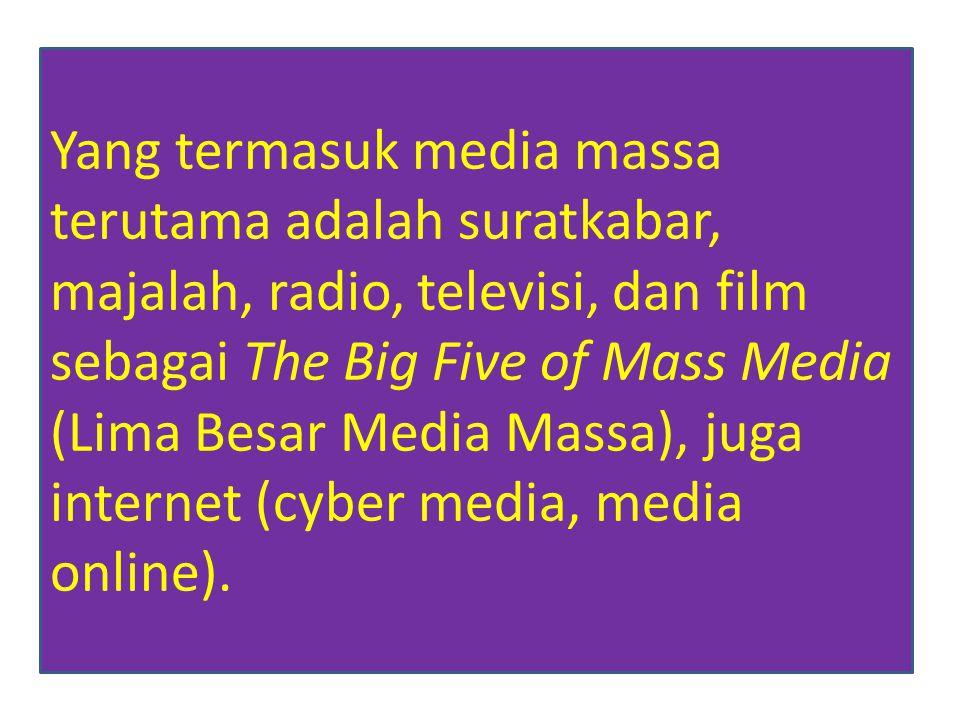 Yang termasuk media massa terutama adalah suratkabar, majalah, radio, televisi, dan film sebagai The Big Five of Mass Media (Lima Besar Media Massa), juga internet (cyber media, media online).